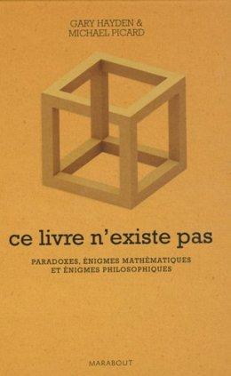Gary Hayden & Michael Picard, Ce livre n'existe pas : paradoxes, énigmes mathématiques et énigmes philosophiques, Paris : Marabout , 2014.