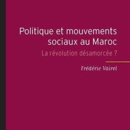 Frédéric Vairel, Politique et mouvements sociaux au Maroc : la révolution désamorcée ?, Paris : Presses de Sciences Po , 2014.