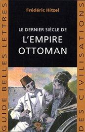 Frédéric Hitzel, Le dernier siècle de l'empire ottoman : 1789-1923, Paris : Les Belles Lettres , 2014.