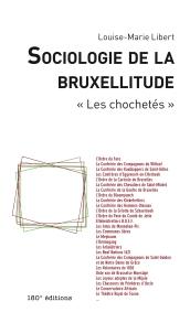 """Louise-Marie Libert, Sociologie de la bruxellitude : """"les choquetés"""", Bruxelles : 180° éd., 2014."""
