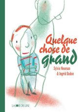 Sylvie Neeman, Ingrid Godon, Quelque chose de grand, Genève : La Joie de lire, 2012.