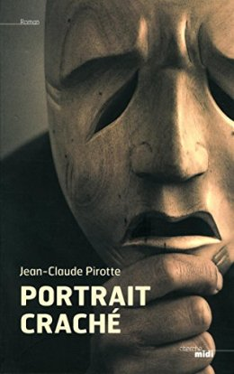 Jean-Claude Pirotte, Portrait craché, Paris : Cherche midi, 2014. (Auteur belge)