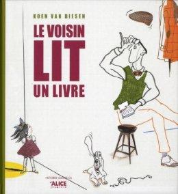 Koen Van Biesen, Le voisin lit un livre, Bruxelles : Alice Jeunesse, 2013.
