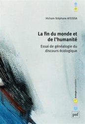 Hicham-Stéphane Afeissa, La fin du monde et de l'humanité : essai de généalogie du discours écologique, Paris : Presses universitaires de France, 2014.