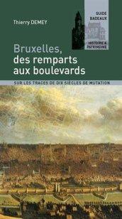 Thierry Demey Bruxelles : des remparts aux boulevards : sur les traces de dix siècles de mutations, Bruxelles : Badeaux, 2013.
