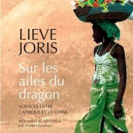 Lieve Joris, Sur les ailes du dragon : voyages entre l'Afrique et la Chine, Arles: Actes Sud, 2014.
