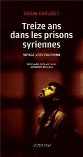 Aram Karabet, Treize ans dans les prisons syriennes : voyage vers l'inconnu, Arles : Actes Sud, 2013.