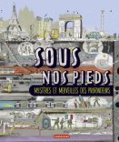 Jane Price, James Gulliver Hancock, Sous nos pieds : mystères et merveilles des profondeurs, Bruxelles : Casterman, 2013.