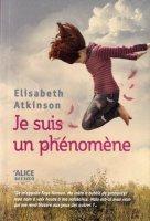 Elisabeth Atkinson, Je suis un phénomène, Bruxelles : 'Alice Editions , 2012.