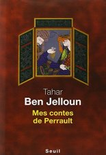 Tahar Ben Jelloun, Mes contes de Perrault, Paris : Editions du Seuil , 2014.