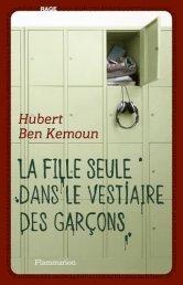Hubert Ben Kemoun, La fille seule dans le vestiaire des garçons, Paris : Flammarion , 2013.
