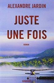 Alexandre Jardin, Juste une fois, Paris : Grasset , 2014.