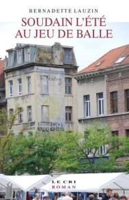 Bernadette Lauzin, Soudain l'été au jeu de balle, Bruxelles : Le Cri , 2012.