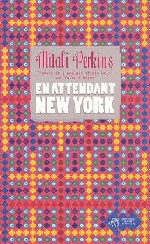 Mitali Perkins, En attendant New York, Paris : Editions Thierry Magnier , 2010.