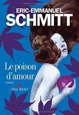 Eric-Emmanuel Schmitt, Le poison d'amour, Paris : Albin Michel , 2014.