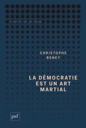Christophe Beney, La démocratie est un art martial, Paris : PUF , 2014.