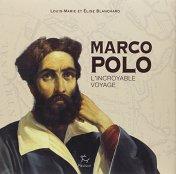 Élise et Louis-Marie Blanchard, Marco Polo : l'incroyable voyage, Paris : Paulsen, 2014.