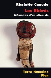 Ricciotto Canudo, Les libérés : mémoires d'un aliéniste, histoire de fous, Paris : Plon, 2014.