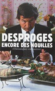 Desproges, Encore des nouilles : chroniques culinaires, Paris : Les Échappés, 2014.