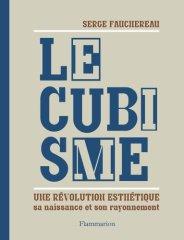 Serge Fauchereau, Le cubisme : une révolution esthétique, sa naissance et son rayonnement, Paris : Flammarion , 2012.