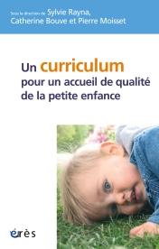 Sylvie Rayna, Catherine Bouve et Pierre Moisset, Un curriculum pour un accueil de qualité de la petite enfance, Toulouse : Érès , 2014.