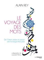 Alain Rey, Le voyage des mots : de l'Orient arabe et persan vers la langue française, Paris : Guy Trédaniel, 2013.