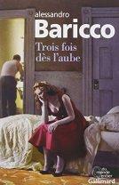 Alessandro Baricco, Trois fois dès l'aube, Paris : Gallimard, 2015.