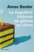 Aimee Bender, La singulière tristesse du gâteau au citron, Paris : Editions de l'Olivier, 2013.