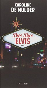 Caroline De Mulder, Bye bye Elvis, Arles : Actes Sud, 2014.