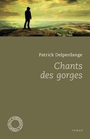 Patrick Delperdange, Chants des gorges, Bruxelles : Fédération Wallonie-Bruxelles, 2014.