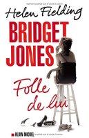 Helen Fielding, Bridget Jones : folle de lui, Paris : Albin Michel, 2014.