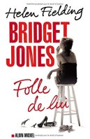 Helen Fielding, Bridget Jones : folle de lui, Paris : Albin Michel, 2014.