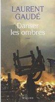 Laurent Gaudé, Danser les ombres, Arles Montréal : Actes Sud : Leméac , 2015.