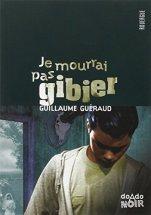 Guillaume Guéraud, Je mourrai pas gibier, Rodez : Ed. du Rouergue, 2006.