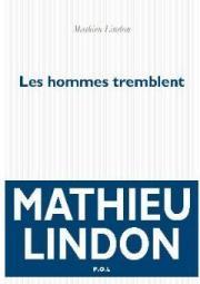 Mathieu Lindon, Les hommes tremblent, Paris : P.O.L., 2014.