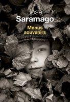 José Saramago, Menus souvenirs, Paris : Seuil , 2014.