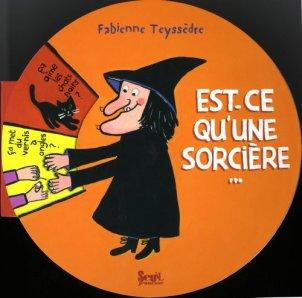Fabienne Teyssèdre, Est-ce qu'une sorcière... , Paris : Seuil jeunesse, 2011.