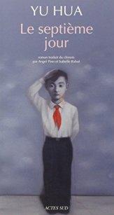 Yu Hua, Le septième jour, Arles : Actes sud, 2014.