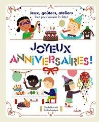 Paule Battault, Emilie Lapeyre, Jeux, goûters, ateliers : tout pour réussir la fête ! : joyeux anniversaire !, Toulouse : Milan, 2014.