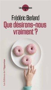 Frédéric Berland, Que désirons-nous vraiment ?, Paris : Éd. de l'Opportun, 2013.