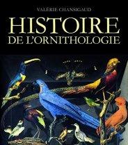 Valérie Chansigaud, Histoire de l'ornithologie, Paris : Delachaux et Niestlé, 2014.