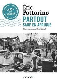 Éric Fottorino, Partout sauf en Afrique, Paris : Denoël, 2014.