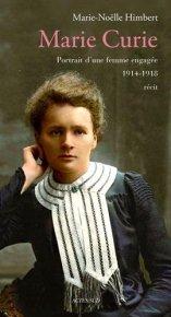 Marie-Noëlle Humbert, Marie Curie : portrait d'une femme engagée : 1914-1918, Arles : Actes Sud, 2014.