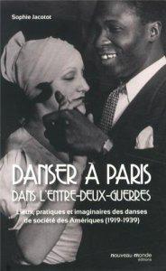 Sophie Jacotot, Danser à Paris dans l'entre-deux-guerres : lieux, pratiques et imaginaires des danses de société des Amériques (1919-1939), Paris : Nouveau monde, 2013.