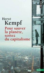 Hervé Kempf, Pour sauver la planète, sortez du capitalisme, Paris : Points, 2014.