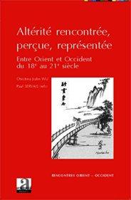 Christina Kialin Wu et Paul Servais (éd.) , Altérité rencontrée, perçue, représentée : entre Orient et Occident du 18e au 21e siècle, Louvain-la-Neuve : Academia-L'Harmattan, 2014.