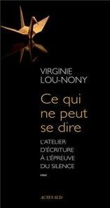 Virginie Lou-Nony, Ce qui peut se dire : l'atelier d'écriture à l'épreuve du silence, Arles : Actes Sud, 2014.