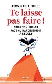 Emmanuelle Piquet, Te laisse pas faire ! : aider son enfant face au harcèlement à l'école, Paris : Payot, 2014.