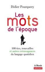 Didier Pourquery, Les mots de l'époque : 100 tics, trouvailles et autres extravagances du langage quotidien, Paris : Autrement, 2014.