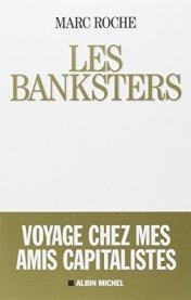 Marc Roche, Les banksters : voyage chez mes amis les capitalistes, Paris : Albin Michel, 2014.